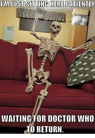 doctor memes and patient imjustsitting here patiently waiting for doctor who to return