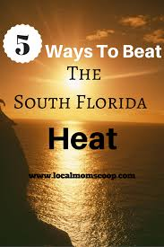 5 Ways To Beat The South Florida Heat - Local Mom Scoop
