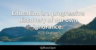 Progressive Quotes Best Education Is A Progressive Discovery Of Our Own Ignorance Will