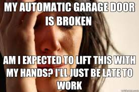 my automatic garage door is broken am i expected to lift this with my hands