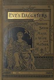 19th century gender roles for women oviatt library eve s daughters or common sense for maid wife and mother hq