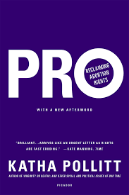 pro reclaiming abortion rights katha pollitt  pro reclaiming abortion rights katha pollitt 9781250072665 com books