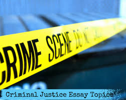 Great Ideas For Criminal Justice Essay Topics By Gloriousessays Com