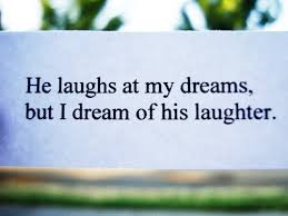 Funny Dream Quotes Best of Funny Quote He Laughs At My Dreams But I Dream About His Laughter