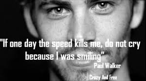 "Quotes About Dying Classy Paul Walker Quote About Dying Rip Paul Walker ""If One Day The"