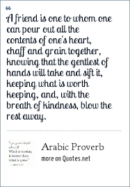 Arabic Proverb A Friend Is One To Whom One Can Pour Out All The Inspiration Proverb Friend