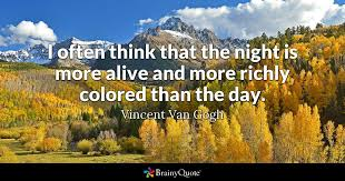 Vincent Van Gogh Quotes Adorable I Often Think That The Night Is More Alive And More Richly Colored
