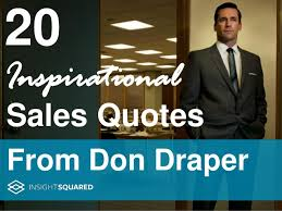 Sales Quotes New 48 Inspirational Sales Quotes From Don Draper