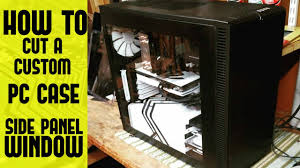 how to cut a custom pc case window
