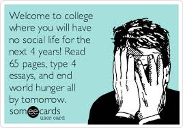 welcome to college where you will have no social life for the next welcome to college where you will have no social life for the next 4 years