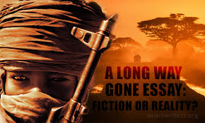 a long way gone essay fiction or reality