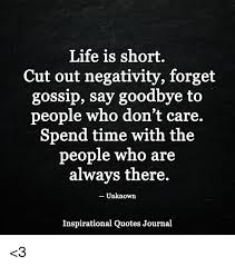 Unknown Quotes About Life Delectable Life Is Short Cut Out Negativity Forget Gossip Say Goodbye To People