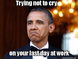 Meme Maker - Trying not to cry on your last day at work Meme Maker! via Relatably.com