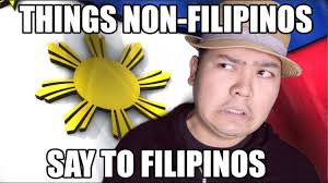 Things Non Filipinos Say To Filipinos