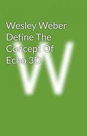 Wesley Weber Define The Concept Of Echo 3D - Wesley Weber - Wattpad