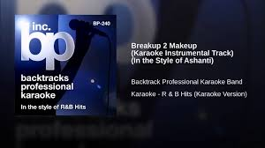 breakup 2 makeup karaoke instrumental track in the style of ashanti