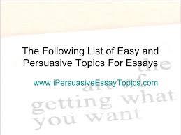 persuasive essay topics 50 persuasive essay topics ipersuasiveessaytopics com 2
