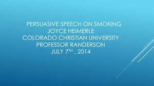 persuasive speech on smoking joyce heimerle colorado christian  1 persuasive speech on smoking joyce heimerle colorado christian university professor randerson 7 th 2014