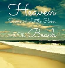 heaven seems a little closer at the beach sm sayings beach quotes ... via Relatably.com