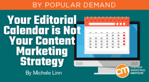 Content Marketing Strategy Your Editorial Calendar Is Not Your Content Marketing Strategy