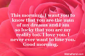 You Are The Man Of My Dreams Quotes Best of This Morning I Want You To Know That You Are The Man Of My Dreams