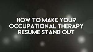 Occupational Therapy Resume Extraordinary How To Make Your OT Resume Stand Out OT Potential