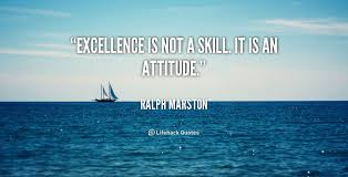 Excellence is not a skill. It is an attitude. - Ralph Marston at ... via Relatably.com