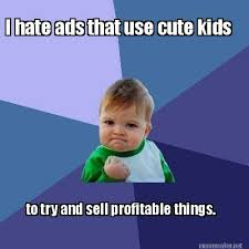 Meme Maker - I hate ads that use cute kids to try and sell ... via Relatably.com