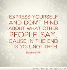 Quotes On Expressing Yourself Best Of Express Yourself And Don't Mind About What Other People Say Cause