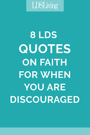Christian Quotes About Faith New 48 LDS Quotes On Faith For When You Are Discouraged LDS Living