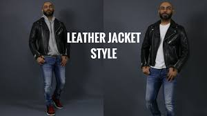 how to wear a leather jacket how to style a men s leather jacket