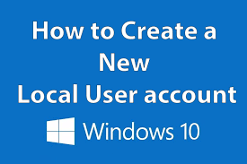 How To Make Another Account On Windows 10 How To Create A New Local User Account Windows 10