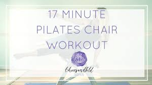Chair Gym Exercise Chart Pilates Chair Workout 17 Minutes
