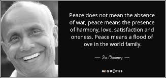 War And Peace Quotes Interesting Sri Chinmoy Quote Peace Does Not Mean The Absence Of War Peace