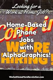 top ideas about work at home jobs work from home home based phone jobs alphgraphics