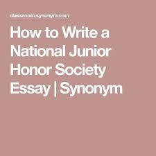 best honor society ideas national honor society how to write a national junior honor society essay synonym