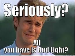 Bud Light Sucks - quickmeme via Relatably.com