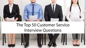 calling back after interview top 50 customer service interview questions with answers