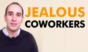 how do you deal jealous co workers how do you deal jealous co workers
