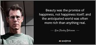 Beauty Is The Promise Of Happiness Quote Best Of Kim Stanley Robinson Quote Beauty Was The Promise Of Happiness Not