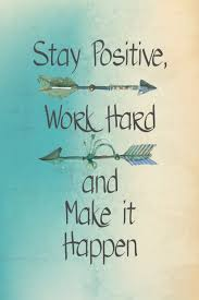 Stay Positive Work Hard And Make It Happen Soul Food Citation