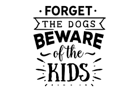 Files are compatible with cricut, cameo silhouette studio and other cutting machines. Forget The Dogs Beware Of The Kids Svg Cut File By Creative Fabrica Crafts Creative Fabrica