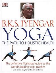 b k s iyengar yoga the path to holistic health b k s iyengar 9780756633622 amazon books