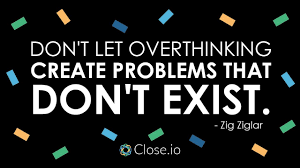 Sales Motivation Quote Dont Let Overthinking Create Problems That Dont Exist Zig Ziglar