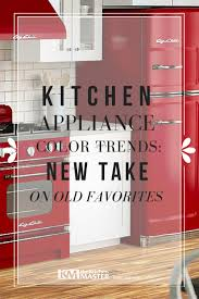 Kitchen Appliance Color Trends Kitchen Appliance Color Trends New Takes On Old Favorites