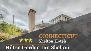 hilton garden inn shelton shelton hotels connecticut