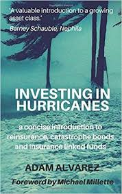 In today's insurance environment, change is accelerating. Investing In Hurricanes A Concise Introduction To Reinsurance Catastrophe Bonds And Insurance Linked Funds By Mr Adam Alvarez 2015 07 01 Amazon Com Books
