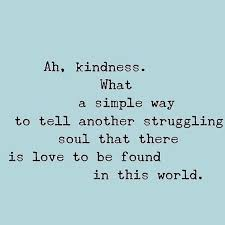 Struggling Love Quotes Inspiration Ah Kindness What A Simple Way To Tell Another Struggling Soul That