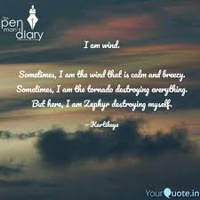 I Am Wind Sometimes I Quotes Writings By Kartikeya Chauhan