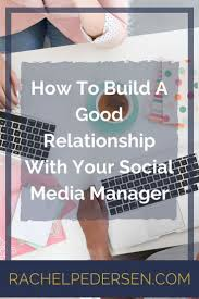how to become a social media manager how to build a good relationship with your social media manager